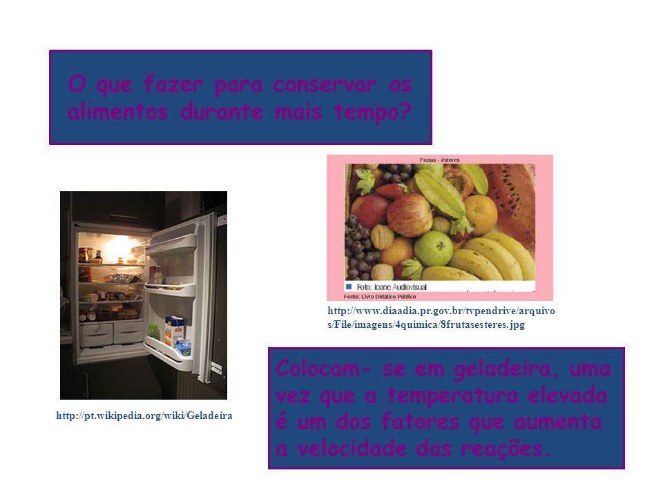 O que fazer para conservar os alimentos durante mais tempo? Colocam- se em geladeira, uma vez que a temperatura elevada é um dos fatores que aumenta a