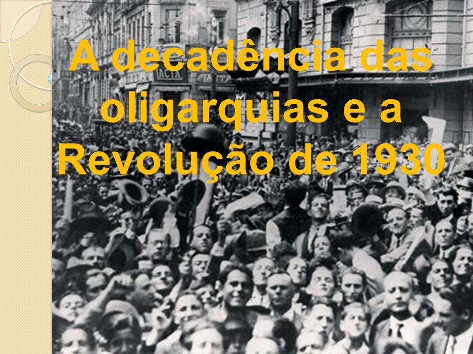 A decadência das oligarquias e a Revolução de 1930