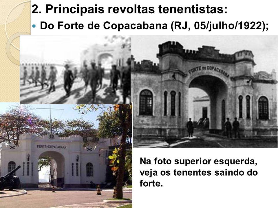 2. Principais revoltas tenentistas: Do Forte de Copacabana (RJ, 05/julho/1922); Na foto superior esquerda, veja os tenentes saindo do forte.