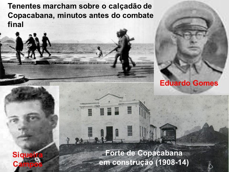 Forte de Copacabana em construção (1908-14) Tenentes marcham sobre o calçadão de Copacabana, minutos antes do combate final Siqueira Campos Eduardo Go