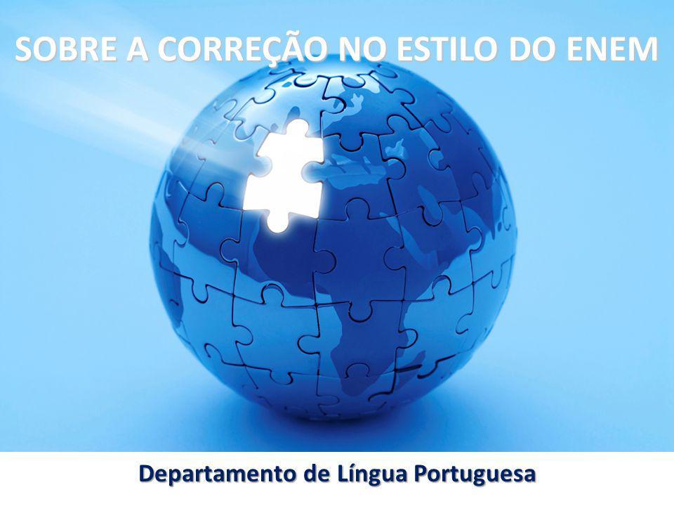 SOBRE A CORREÇÃO NO ESTILO DO ENEM Departamento de Língua Portuguesa
