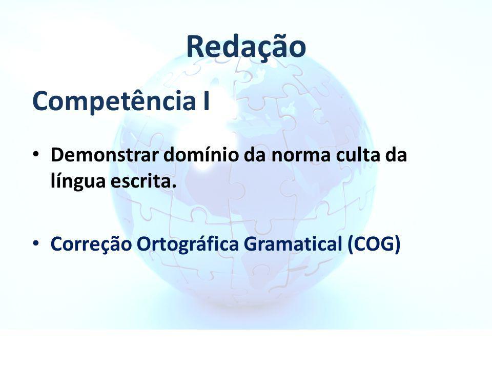 Redação Demonstrar domínio da norma culta da língua escrita. Correção Ortográfica Gramatical (COG) Competência I