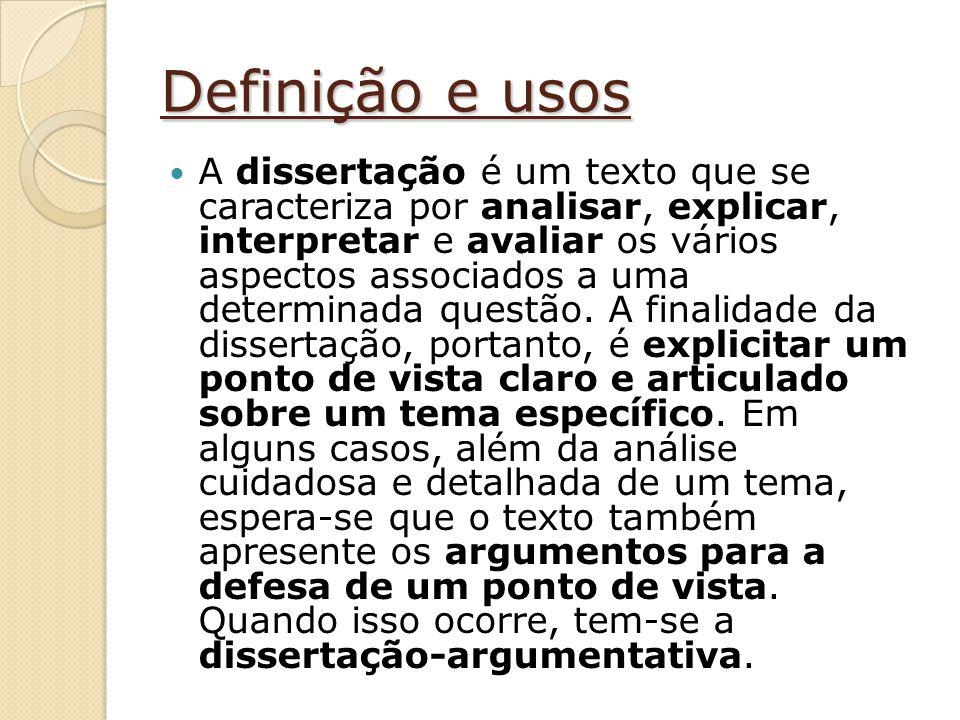 Definição e usos A dissertação é um texto que se caracteriza por analisar, explicar, interpretar e avaliar os vários aspectos associados a uma determinada questão.