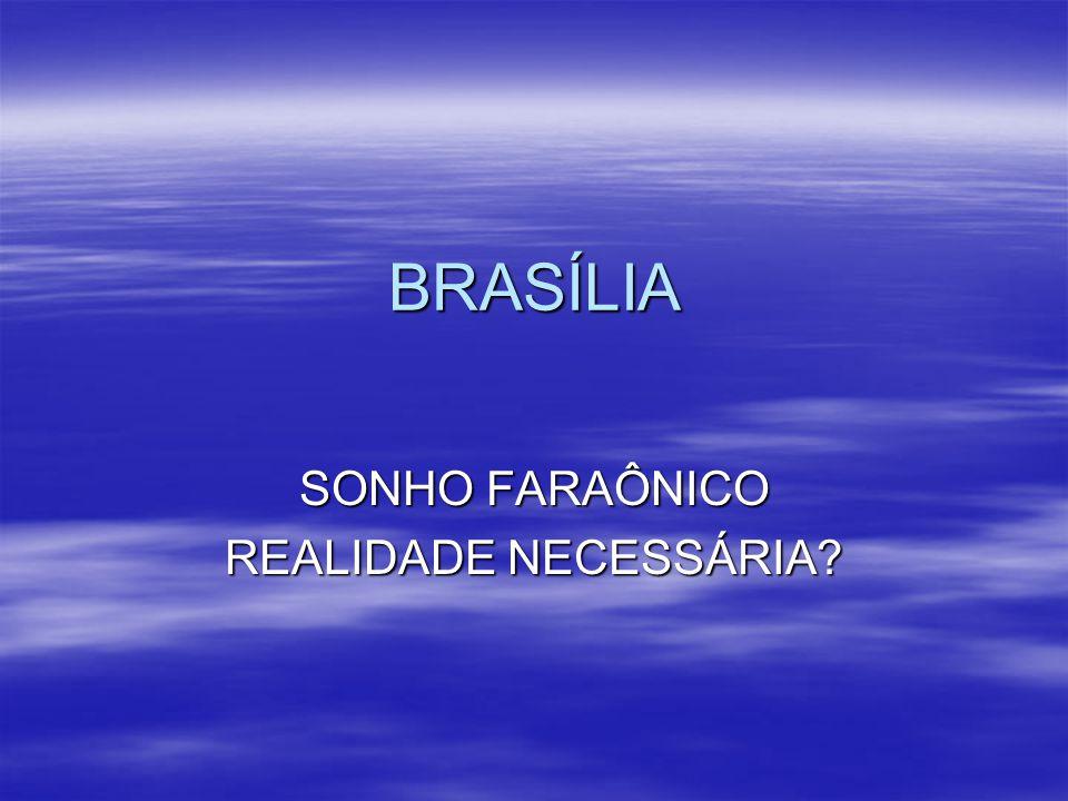 BRASÍLIA SONHO FARAÔNICO REALIDADE NECESSÁRIA?