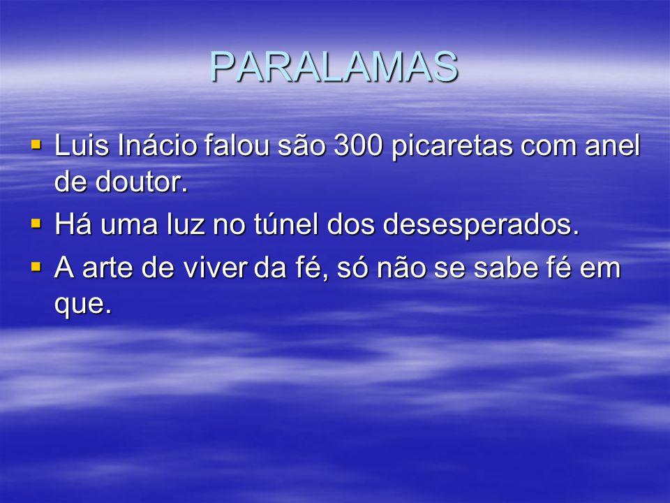 PARALAMAS Luis Inácio falou são 300 picaretas com anel de doutor. Luis Inácio falou são 300 picaretas com anel de doutor. Há uma luz no túnel dos dese