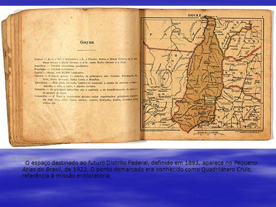 NO CENTRO DO PAÍS - O espaço destinado ao futuro Distrito Federal, definido em 1893, aparece no Pequeno Atlas do Brasil, de 1922. O ponto demarcado er