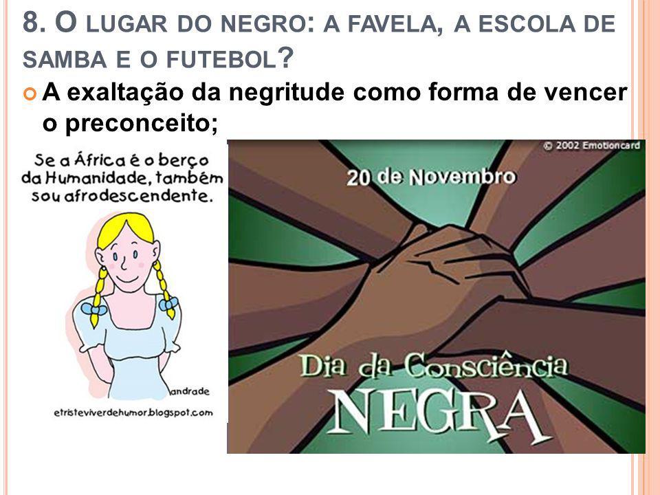 8.O LUGAR DO NEGRO : A FAVELA, A ESCOLA DE SAMBA E O FUTEBOL .