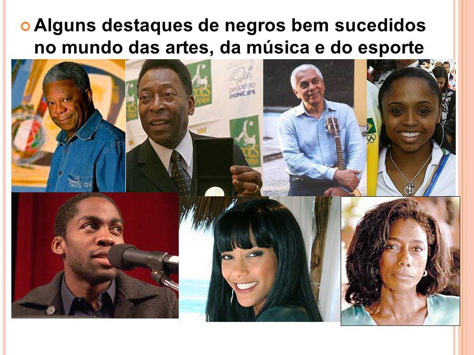 Alguns destaques de negros bem sucedidos no mundo das artes, da música e do esporte no Brasil.