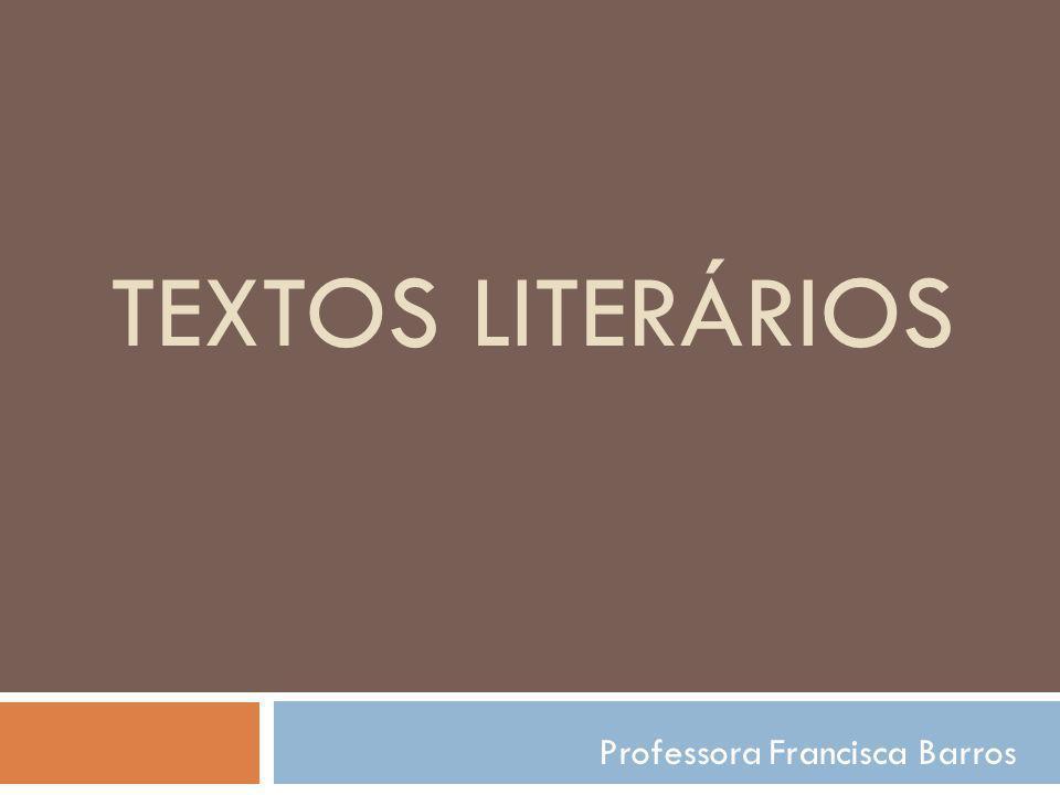 TEXTOS LITERÁRIOS Professora Francisca Barros