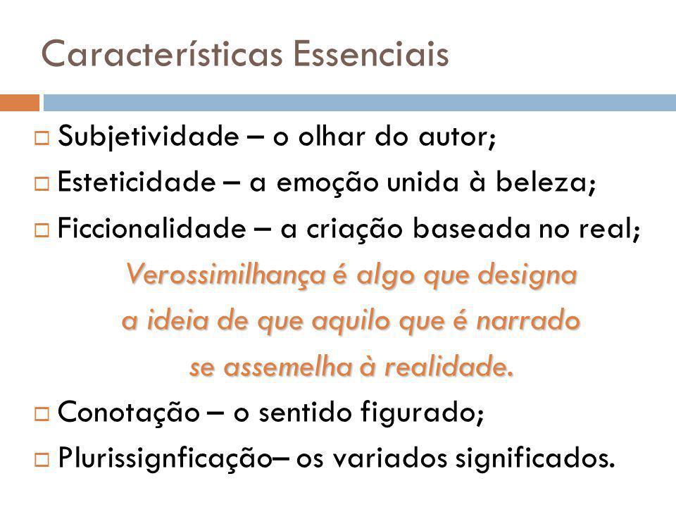 Características Essenciais Subjetividade – o olhar do autor; Esteticidade – a emoção unida à beleza; Ficcionalidade – a criação baseada no real; Veros