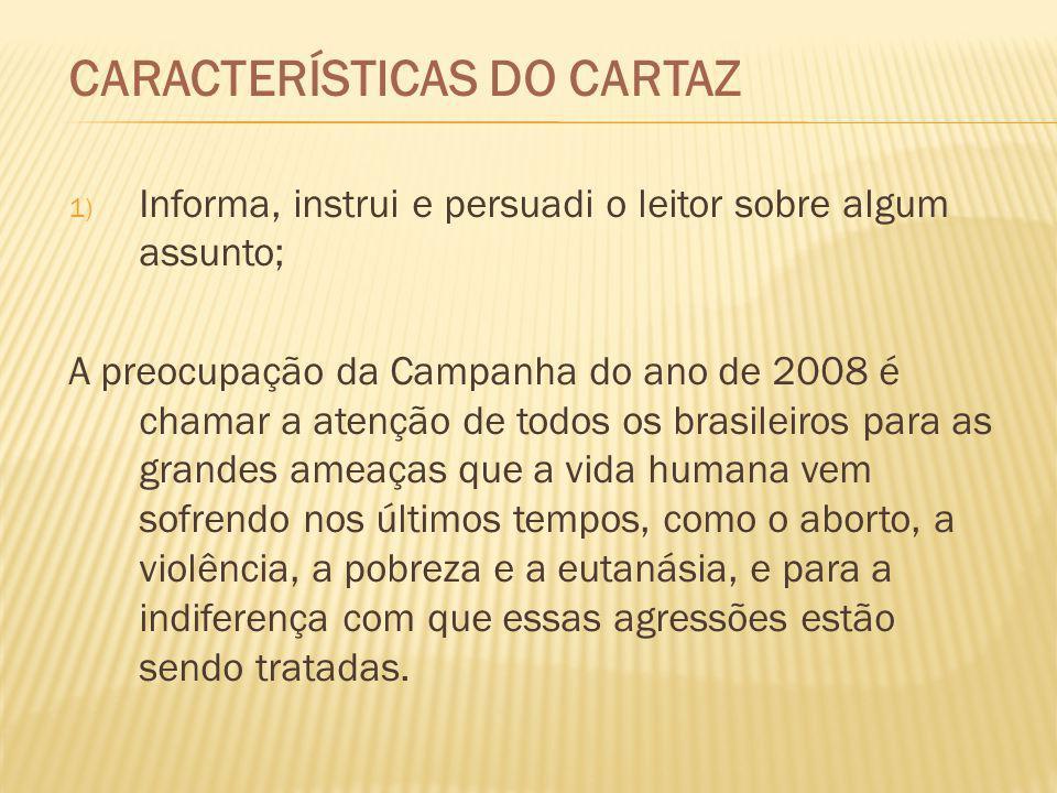 CARACTERÍSTICAS DO CARTAZ 1) Informa, instrui e persuadi o leitor sobre algum assunto; A preocupação da Campanha do ano de 2008 é chamar a atenção de