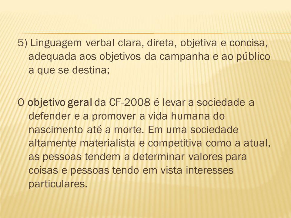 5) Linguagem verbal clara, direta, objetiva e concisa, adequada aos objetivos da campanha e ao público a que se destina; O objetivo geral da CF-2008 é
