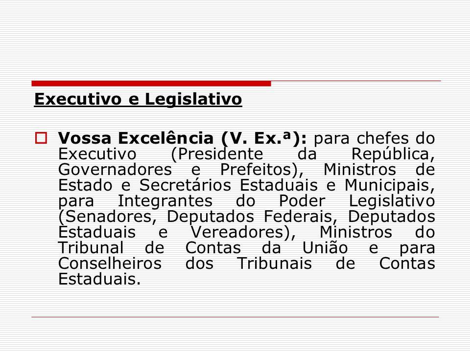 Executivo e Legislativo Vossa Excelência (V. Ex.ª): para chefes do Executivo (Presidente da República, Governadores e Prefeitos), Ministros de Estado