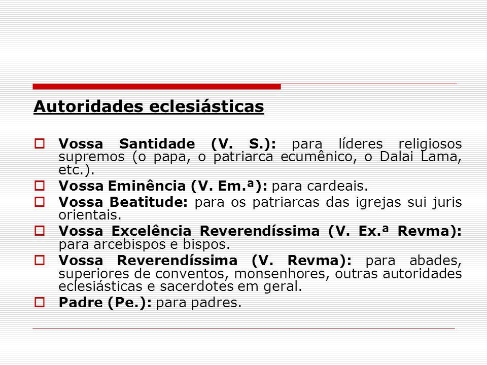 Autoridades eclesiásticas Vossa Santidade (V. S.): para líderes religiosos supremos (o papa, o patriarca ecumênico, o Dalai Lama, etc.). Vossa Eminênc