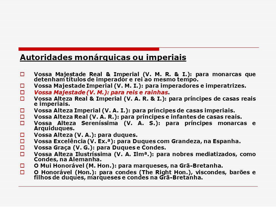 Autoridades monárquicas ou imperiais Vossa Majestade Real & Imperial (V. M. R. & I.): para monarcas que detenham títulos de imperador e rei ao mesmo t