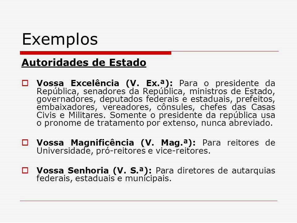 Exemplos Autoridades de Estado Vossa Excelência (V. Ex.ª): Para o presidente da República, senadores da República, ministros de Estado, governadores,