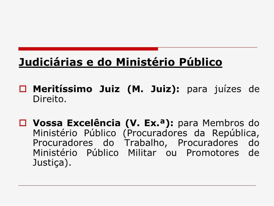 Judiciárias e do Ministério Público Meritíssimo Juiz (M. Juiz): para juízes de Direito. Vossa Excelência (V. Ex.ª): para Membros do Ministério Público