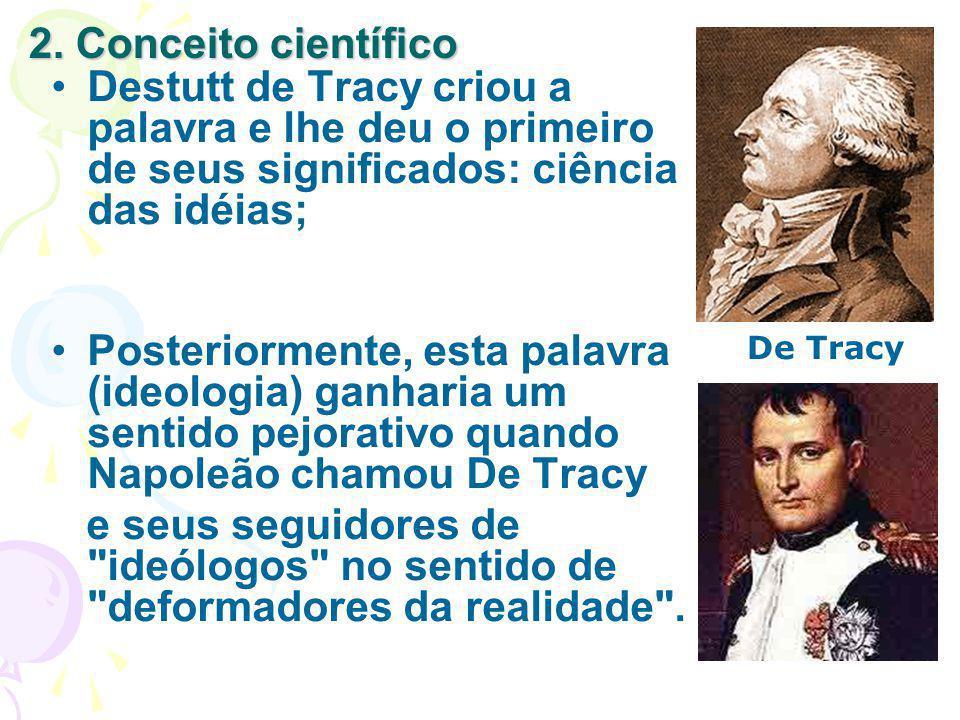 2. Conceito científico Destutt de Tracy criou a palavra e lhe deu o primeiro de seus significados: ciência das idéias; Posteriormente, esta palavra (i