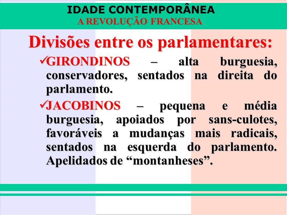 IDADE CONTEMPORÂNEA A REVOLUÇÃO FRANCESA Divisões entre os parlamentares: GIRONDINOS – alta burguesia, conservadores, sentados na direita do parlament