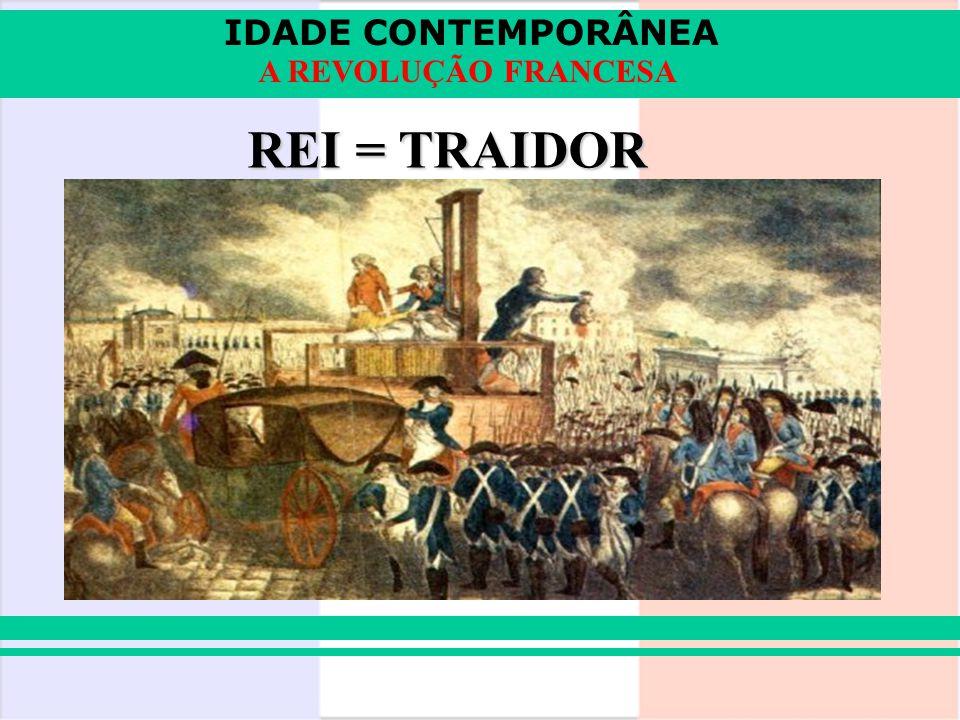 IDADE CONTEMPORÂNEA A REVOLUÇÃO FRANCESA REI = TRAIDOR