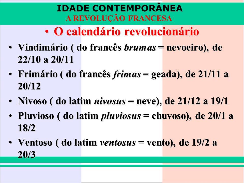 IDADE CONTEMPORÂNEA A REVOLUÇÃO FRANCESA O calendário revolucionárioO calendário revolucionário Vindimário ( do francês brumas = nevoeiro), de 22/10 a