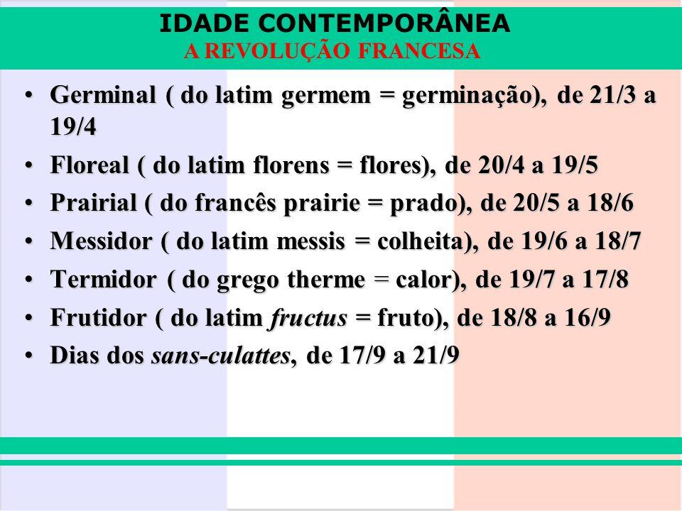 IDADE CONTEMPORÂNEA A REVOLUÇÃO FRANCESA Germinal ( do latim germem = germinação), de 21/3 a 19/4Germinal ( do latim germem = germinação), de 21/3 a 1