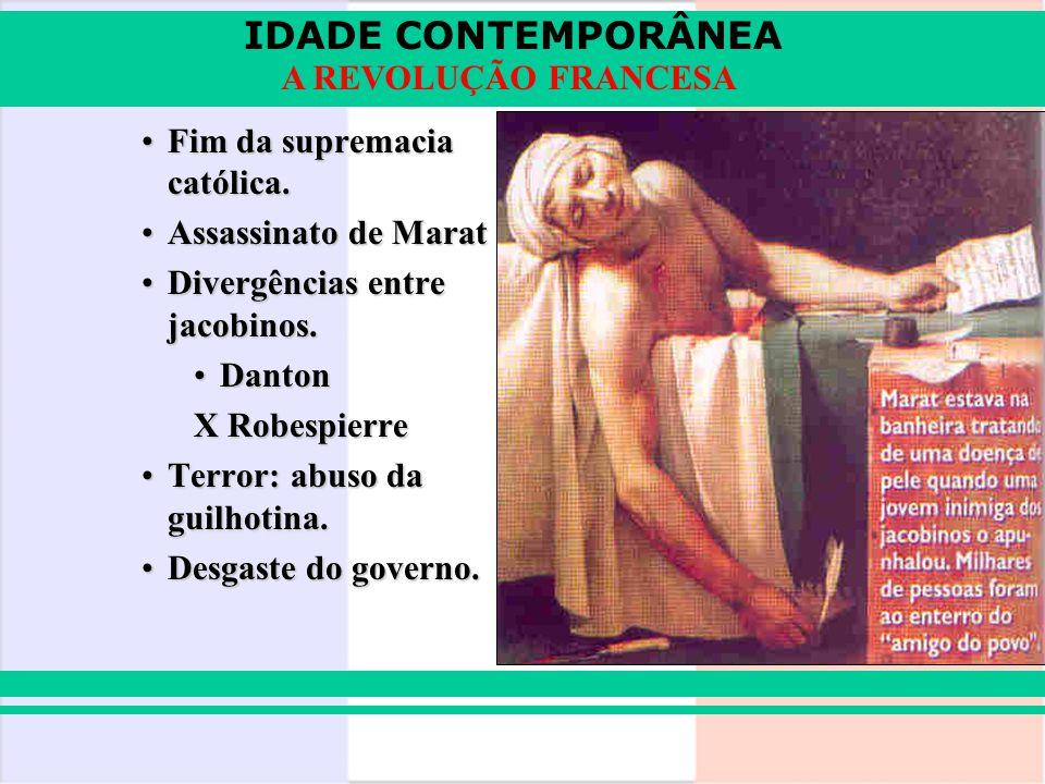 IDADE CONTEMPORÂNEA A REVOLUÇÃO FRANCESA Fim da supremacia católica.Fim da supremacia católica. Assassinato de MaratAssassinato de Marat Divergências