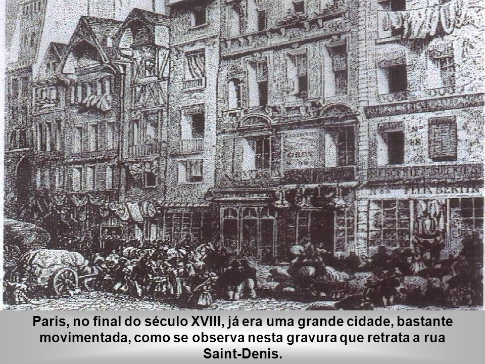 IDADE CONTEMPORÂNEA A REVOLUÇÃO FRANCESA Paris, no final do século XVIII, já era uma grande cidade, bastante movimentada, como se observa nesta gravur
