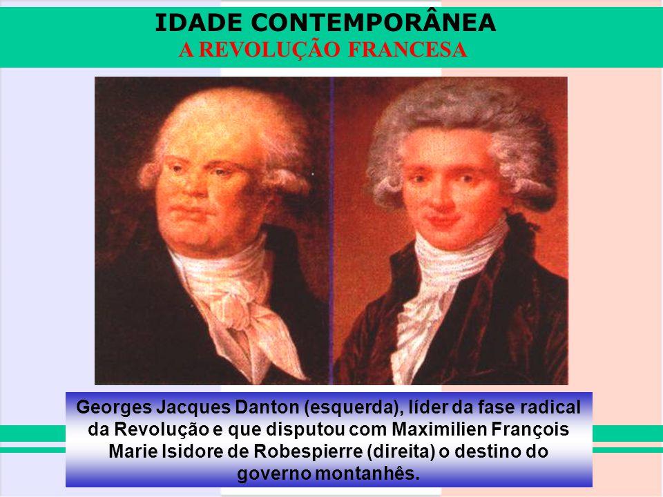 IDADE CONTEMPORÂNEA A REVOLUÇÃO FRANCESA Georges Jacques Danton (esquerda), líder da fase radical da Revolução e que disputou com Maximilien François