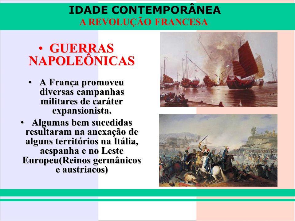 IDADE CONTEMPORÂNEA A REVOLUÇÃO FRANCESA GUERRAS NAPOLEÔNICASGUERRAS NAPOLEÔNICAS A França promoveu diversas campanhas militares de caráter expansioni