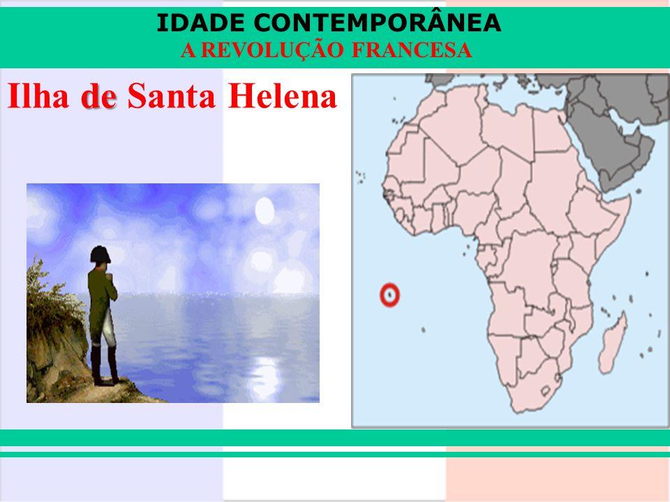 IDADE CONTEMPORÂNEA A REVOLUÇÃO FRANCESA de Ilha de Santa Helena