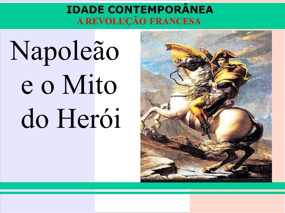 IDADE CONTEMPORÂNEA A REVOLUÇÃO FRANCESA Napoleão e o Mito do Herói