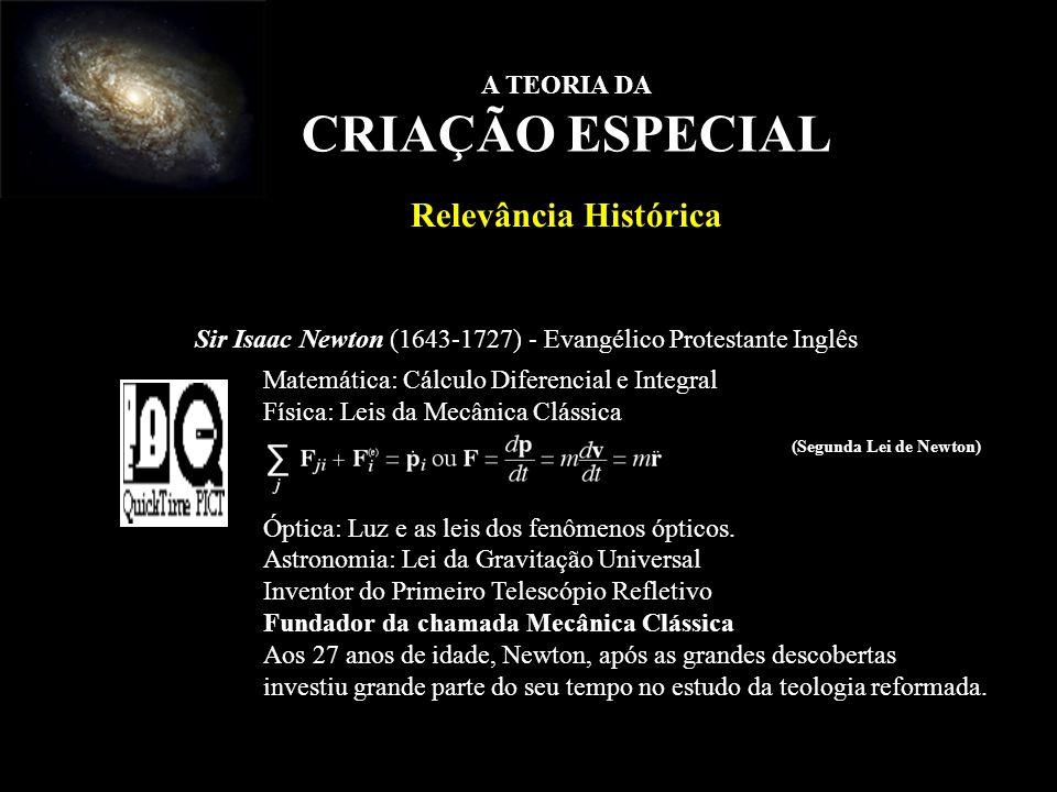 Sir Isaac Newton (1643-1727) - Evangélico Protestante Inglês Matemática: Cálculo Diferencial e Integral Física: Leis da Mecânica Clássica (Segunda Lei