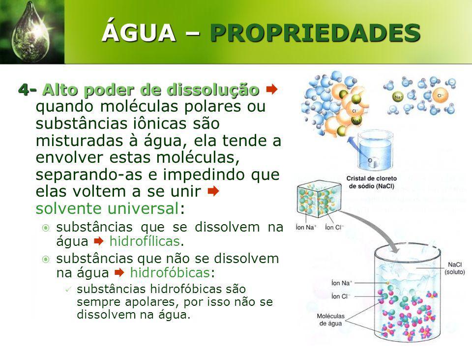 ÁGUA – PROPRIEDADES 4-Alto poder de dissolução 4- Alto poder de dissolução quando moléculas polares ou substâncias iônicas são misturadas à água, ela
