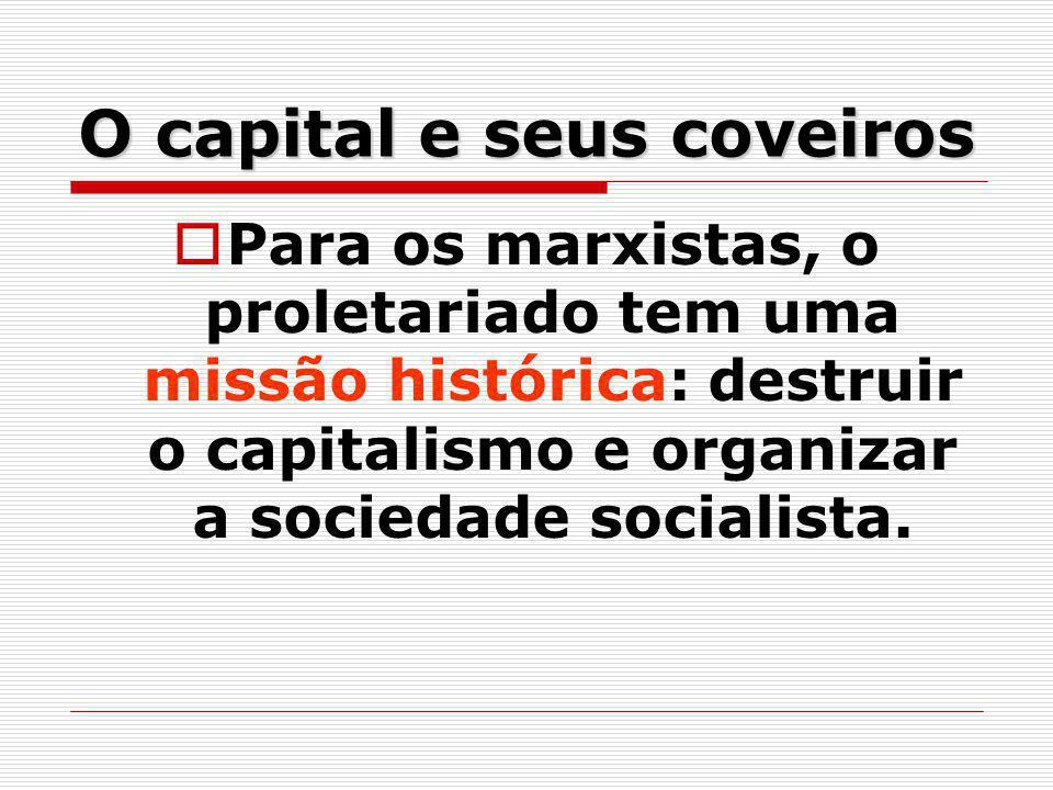 O capital e seus coveiros Para os marxistas, o proletariado tem uma missão histórica: destruir o capitalismo e organizar a sociedade socialista.