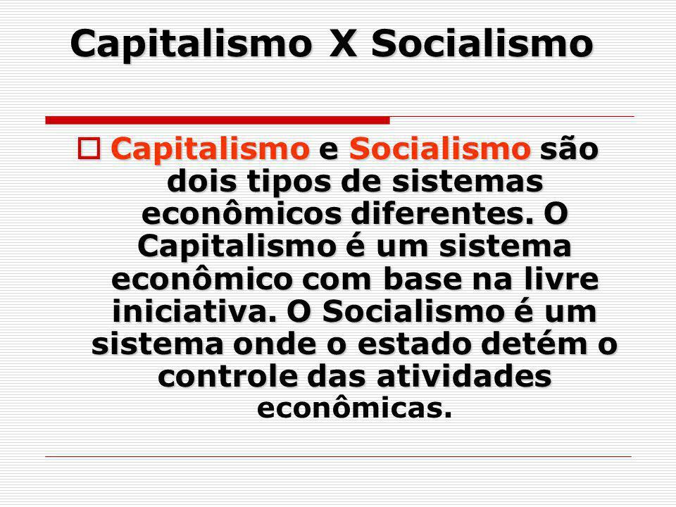 Capitalismo X Socialismo Capitalismo e Socialismo são dois tipos de sistemas econômicos diferentes. O Capitalismo é um sistema econômico com base na l