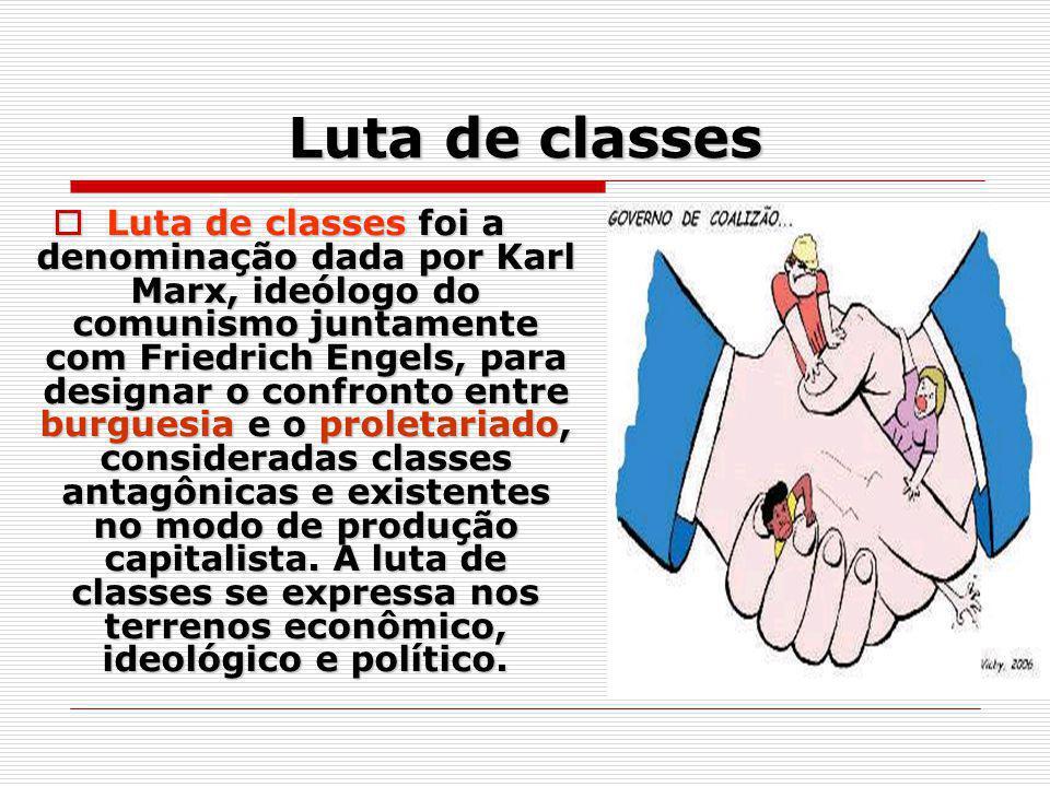 Luta de classes Luta de classes foi a denominação dada por Karl Marx, ideólogo do comunismo juntamente com Friedrich Engels, para designar o confronto