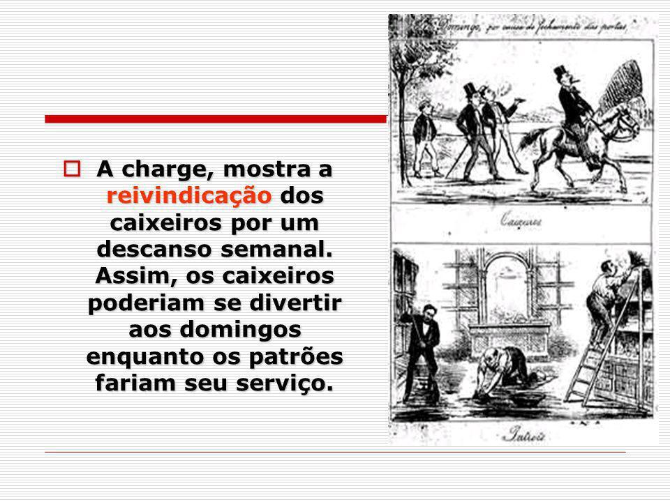 A charge, mostra a reivindicação dos caixeiros por um descanso semanal. Assim, os caixeiros poderiam se divertir aos domingos enquanto os patrões fari