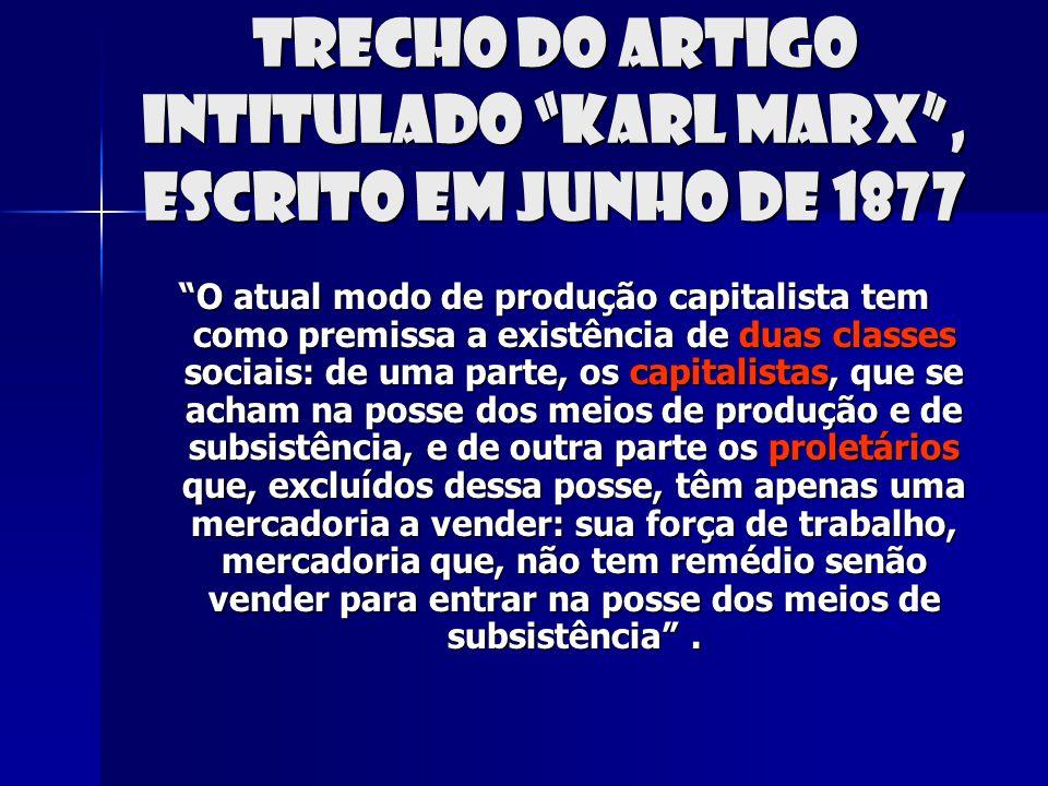trecho do artigo intitulado Karl Marx, escrito em junho de 1877 O atual modo de produção capitalista tem como premissa a existência de duas classes so