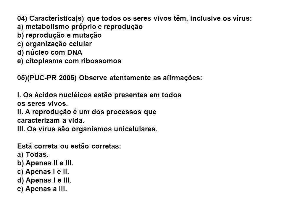 04) Característica(s) que todos os seres vivos têm, inclusive os vírus: a) metabolismo próprio e reprodução b) reprodução e mutação c) organização cel