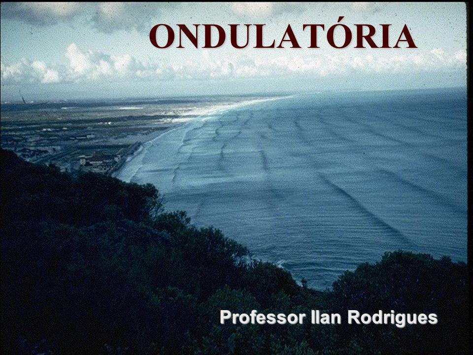 ONDULATÓRIA Professor Ilan Rodrigues
