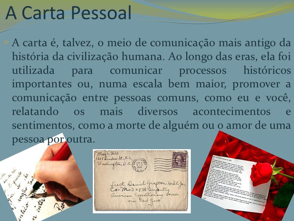 A Carta Pessoal A carta é, talvez, o meio de comunicação mais antigo da história da civilização humana. Ao longo das eras, ela foi utilizada para comu