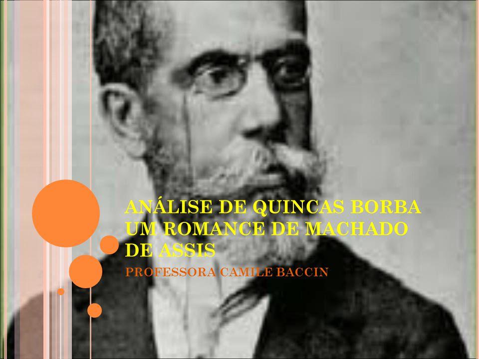 ANÁLISE DE QUINCAS BORBA UM ROMANCE DE MACHADO DE ASSIS PROFESSORA CAMILE BACCIN