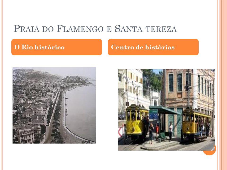 P RAIA DO F LAMENGO E S ANTA TEREZA O Rio históricoCentro de histórias