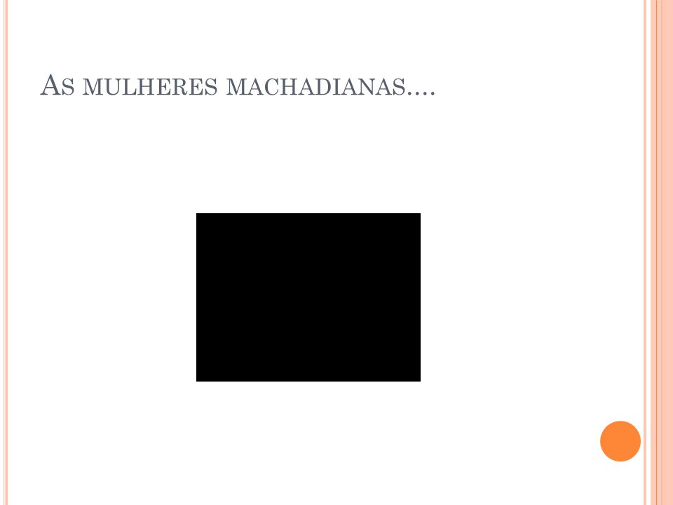 A S MULHERES MACHADIANAS....