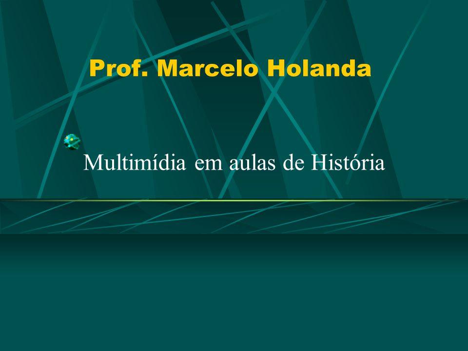 Prof. Marcelo Holanda Multimídia em aulas de História