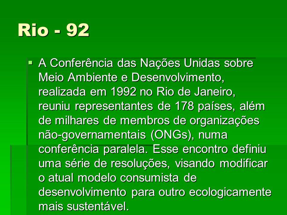 Rio - 92 A Conferência das Nações Unidas sobre Meio Ambiente e Desenvolvimento, realizada em 1992 no Rio de Janeiro, reuniu representantes de 178 países, além de milhares de membros de organizações não-governamentais (ONGs), numa conferência paralela.