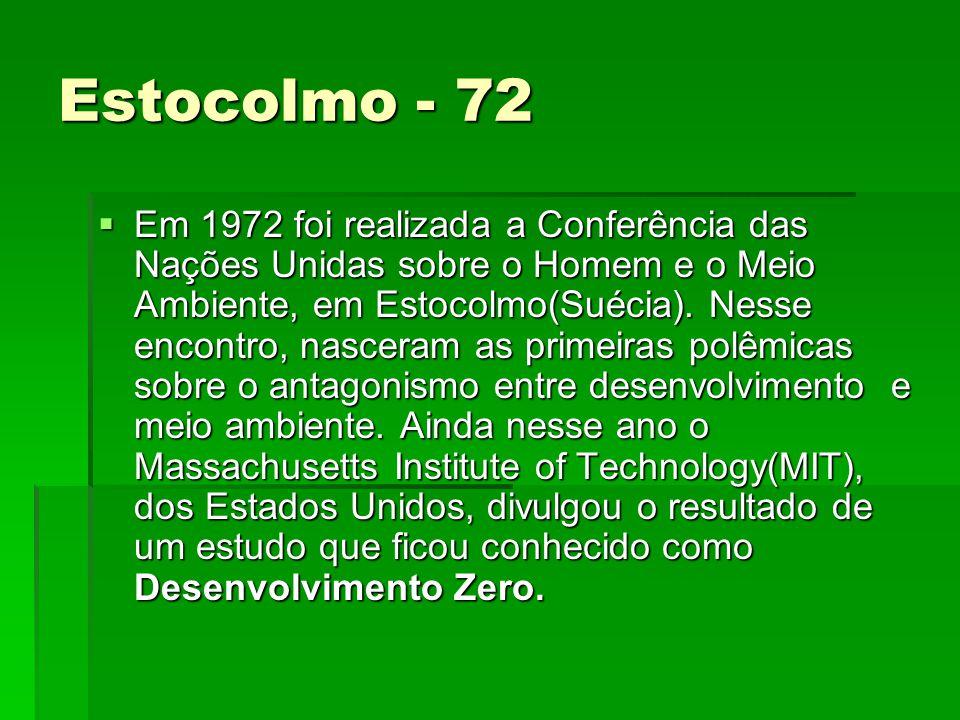 Estocolmo - 72 Em 1972 foi realizada a Conferência das Nações Unidas sobre o Homem e o Meio Ambiente, em Estocolmo(Suécia).