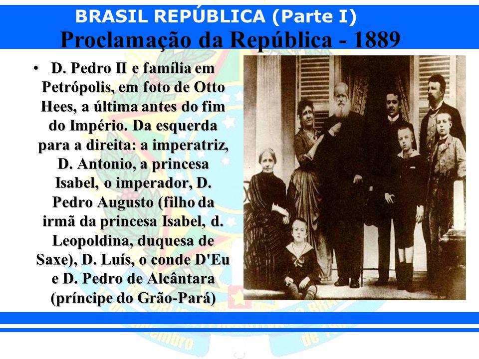 BRASIL REPÚBLICA (Parte I) Proclamação da República - 1889 D. Pedro II e família em Petrópolis, em foto de Otto Hees, a última antes do fim do Império