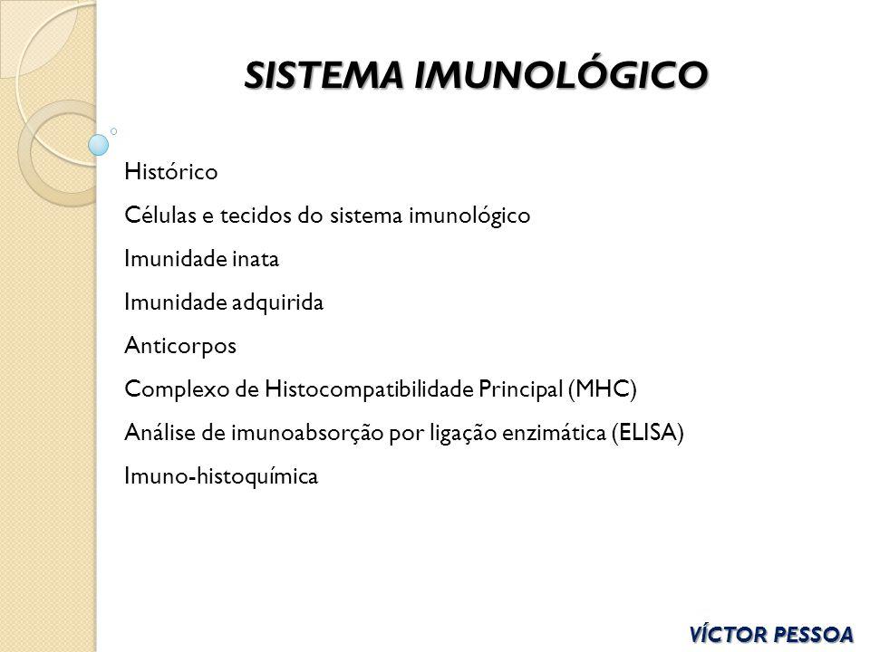 SISTEMA IMUNOLÓGICO VÍCTOR PESSOA Histórico Células e tecidos do sistema imunológico Imunidade inata Imunidade adquirida Anticorpos Complexo de Histoc